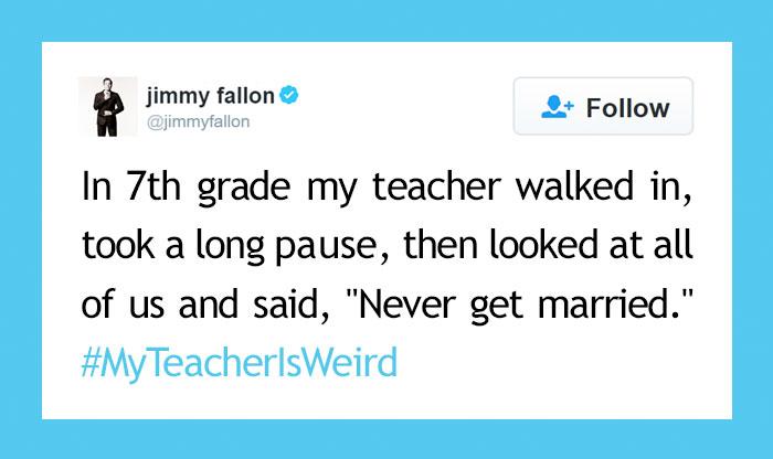 "People Share Their Craziest ""My Teacher Is Weird"" Stories"