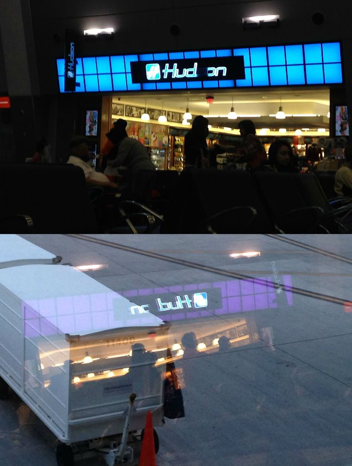 """This Busted Airport Hudson Sign Looks Like """"no Butt"""" In The Reflection"""