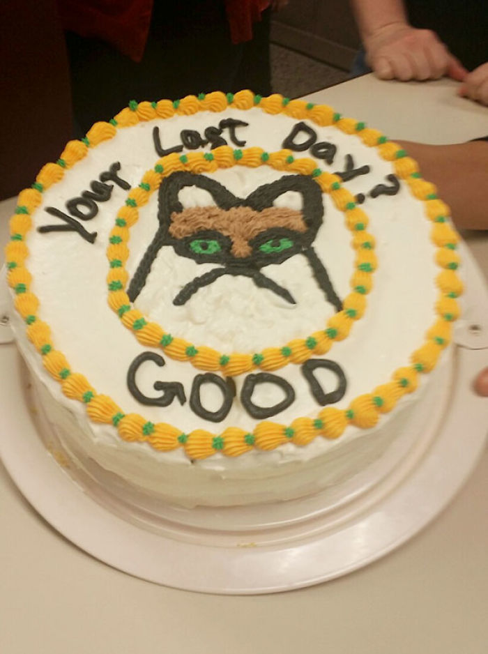 So, I Am Known As The Office Grouch. Today Is My Last Day At My Job. They Made Me A Going Away Cake