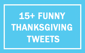 10+ Hilariously Relatable Tweets About Thanksgiving