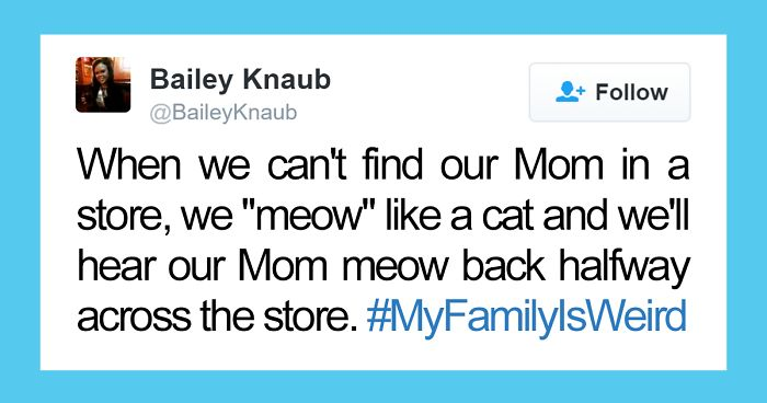 People Are Sharing The Weirdest Things About Their Families, And It's Hilariously Relatable