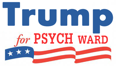 trump-for-psych-ward-581cb7d547b52.jpg