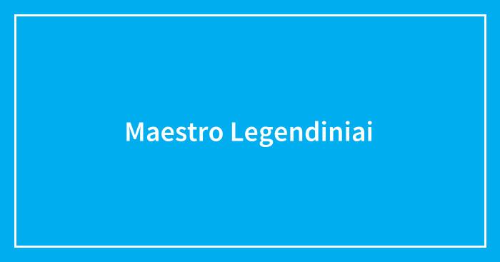 Maestro Legendiniai