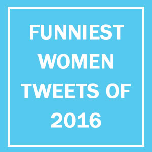 15+ Of The Funniest Tweets From Women In 2016