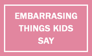 10+ Of The Most Embarrassing Things That Kids Have Ever Said In Public