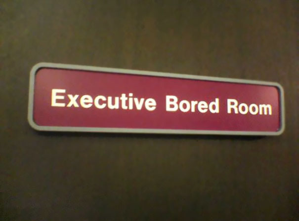 Can You Imagine Going Into A Board Meeting And Seeing This Sign? Just Reading It Would Make One Tired
