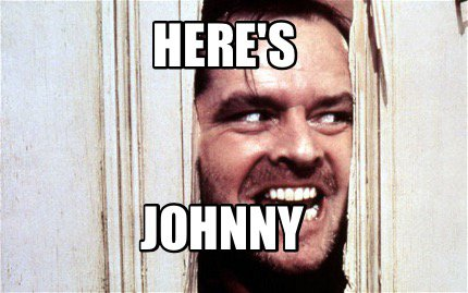 Here-is-Johnny-589b7e4031c1a.jpg