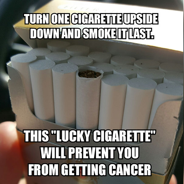 Turn One Cigarette Upside Down And Smoke It Last