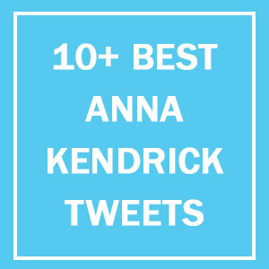 10+ Reasons Why Anna Kendrick Is The Funniest Person On Twitter