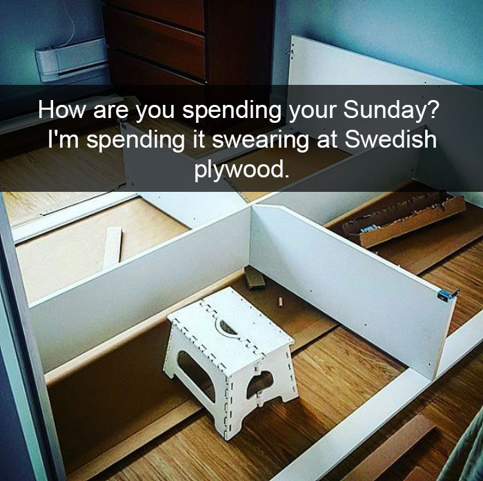 Ow Are You Spending Your Sunday? I'm Spending It Swearing At Swedish Plywood