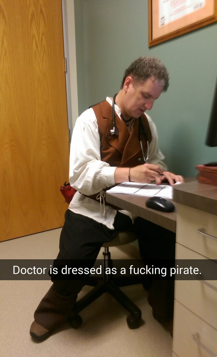 I Went In For A Physical This Morning, My Doctor Did Not Disappoint. He Even Had A Fake Parrot, And Schillings, And Told Several Pirate Jokes. It Was Also My First Time At This Office, I Think I Chose Right