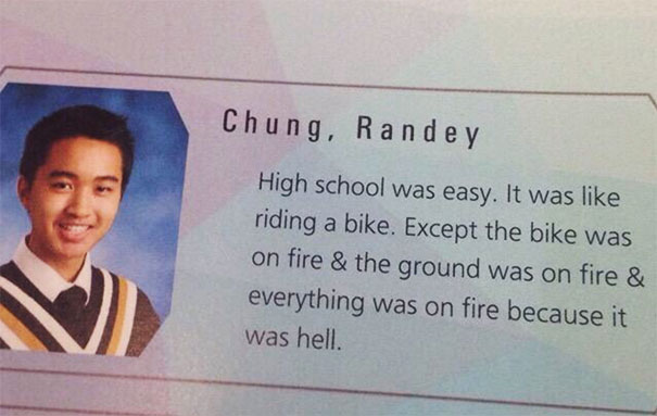 High School Was Easy. It Was Like Riding A Bike. Except The Bike Was On Fire & The Ground Was On Fire & Everything Was On Fire Because It Was Hell