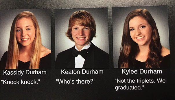 Knock Knock. Who's There? Not The Triplets. We Graduated