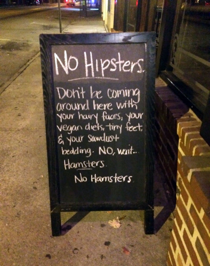 Saw This Sign Outside A Pub In Atlanta. No Hipsters