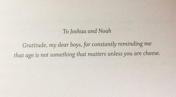 Sometimes I Try To Gauge How Much I'll Like A Book By Reading The Dedication. This One's Definitely A Winner