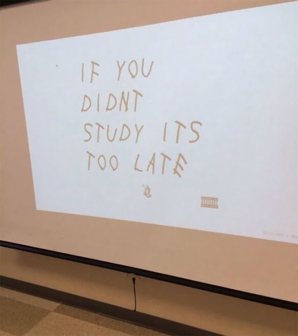 When Your Teacher Was Up Late Listening To Drake And Felt Inspired