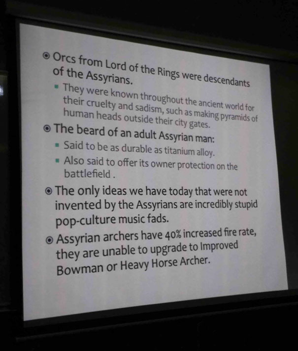 My Buddy Was Supposed To Come Up With Interesting Facts About The Assyrians For His Part Of The Presentation