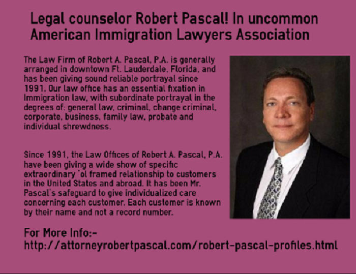 Legal Counselor Robert Pascal! In Uncommon American Immigration Lawyers Association