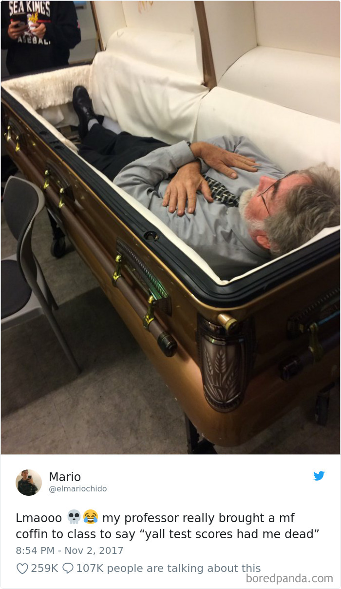 """My Professor Really Brought A Mf Coffin To Class To Say """"Yall Test Scores Had Me Dead"""""""