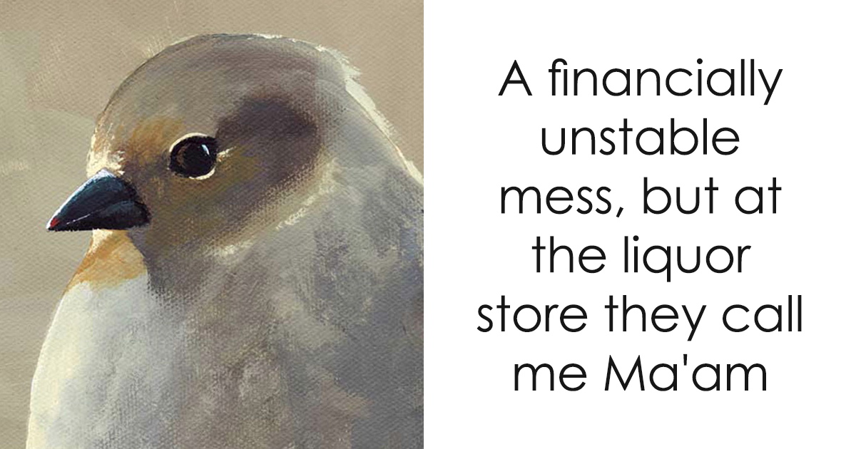 Artist Combines Bird Paintings With Everyday Life Phrases And The Result Is Hilarious