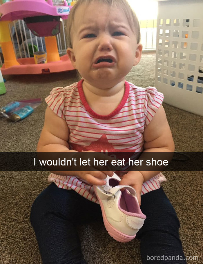 I Wouldn't Let Her Eat Her Shoe