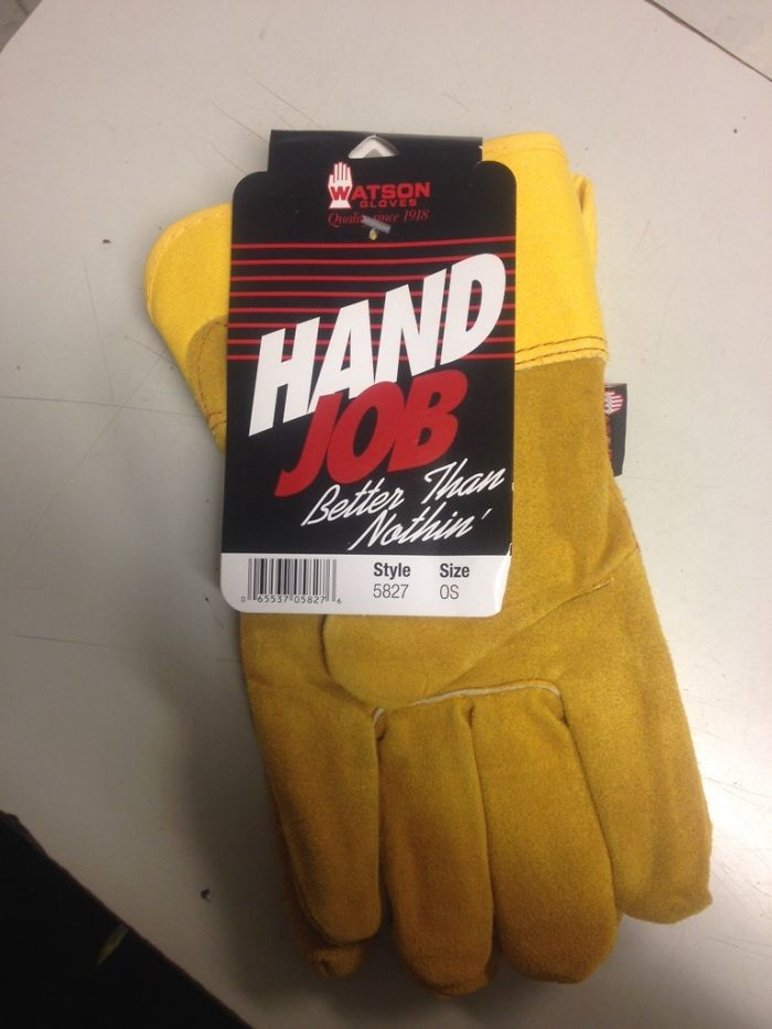 Some Work Gloves My Boss Handed Me. Who Ever Came Up With The Product Label Is A Genius