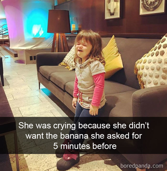 She Was Crying Because She Didn't Want The Banana She Asked For 5 Minutes Before