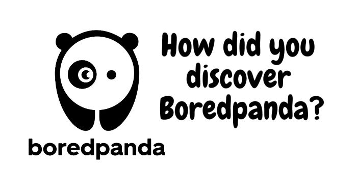 How Did You Discover Boredpanda?