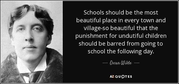 quote-schools-should-be-the-most-beautiful-place-in-every-town-and-village-so-beautiful-that-oscar-wilde-84-75-52-5ac7e90d05bcc.jpg
