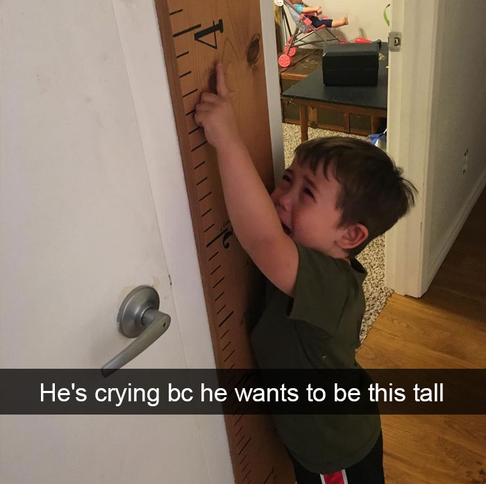 He's Crying Because He Wants To Be This Tall