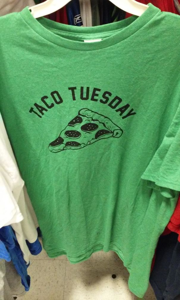 This Shirt Says Taco Tuesday But Has A Picture Of Pizza