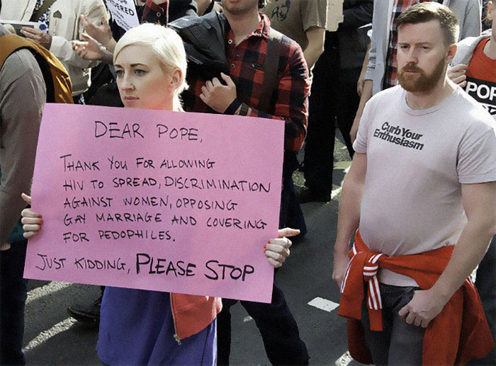 Dear Pope, Thank You For Allowing Hiv To Spread, Discrimination Against Women, Opposing Gay Marriage And Covering For Pedophiles. Just Kidding, Please Stop