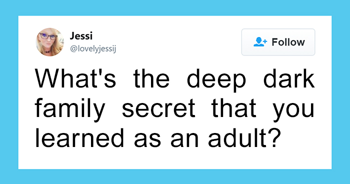 """Someone Asks """"What's The Deep Dark Family Secret That You Learned As An Adult"""" And This Answer Is Incredible"""