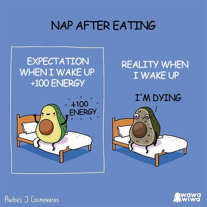 Nap After Eating ... Expectation When I Wake Up +100 Energy ... Reality When I Wake Up . I'm Dying