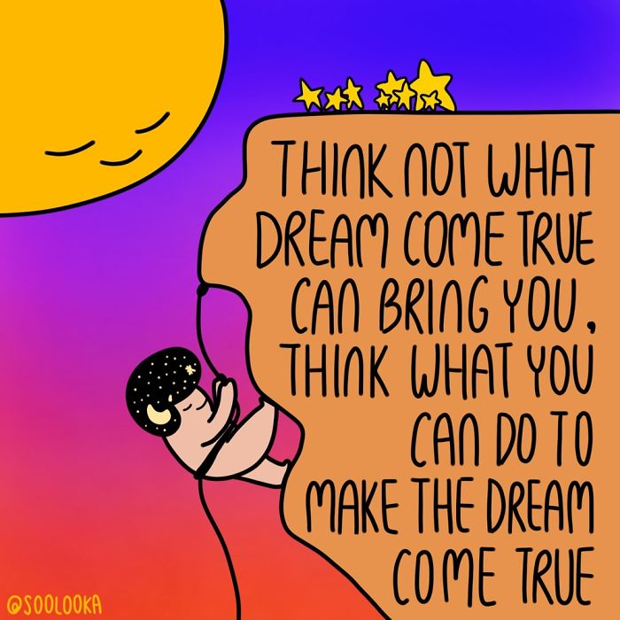 Think Not What Dream Come True Can Bring You, Think What You Can Do To Make The Dream Come True