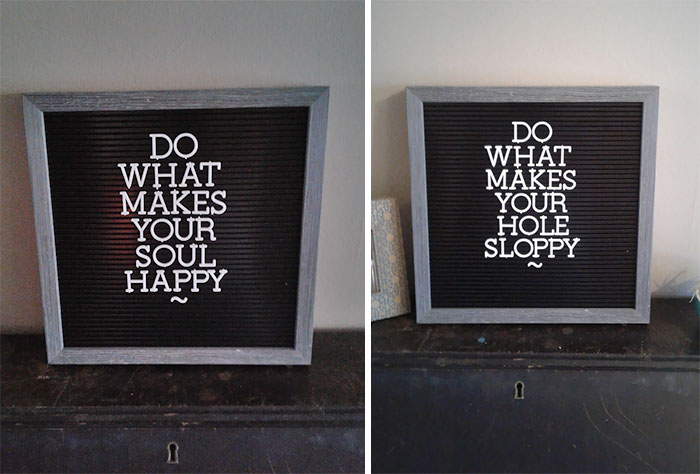 My Girlfriend Put The Quote On The Left, It Took Her 2 Weeks To Realize I Changed It