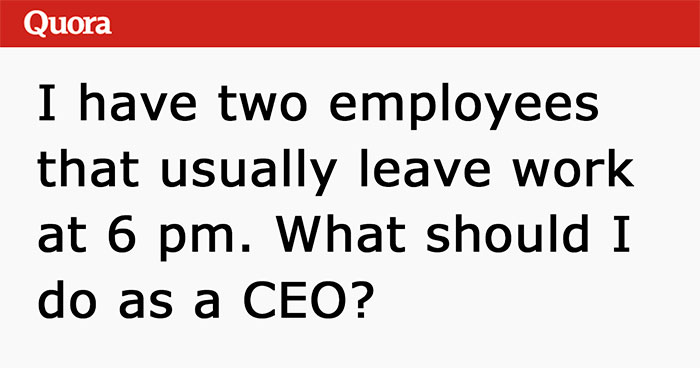 CEO Asks Internet How To Deal With Two Employees Who Constantly Leave Work At 6 PM, Gets Shut Down