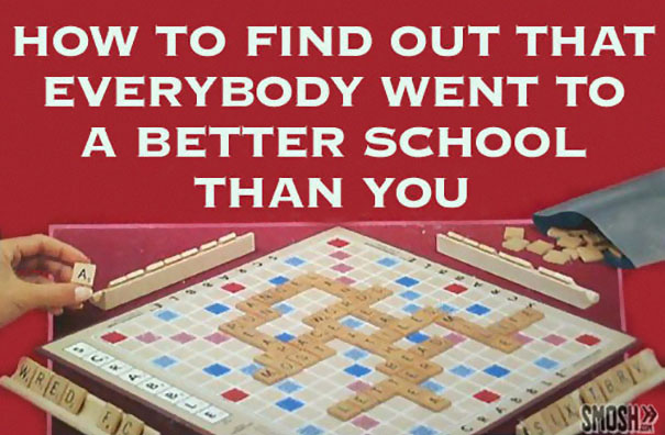 How To Find Out That Everybody Went To A Better School Than You