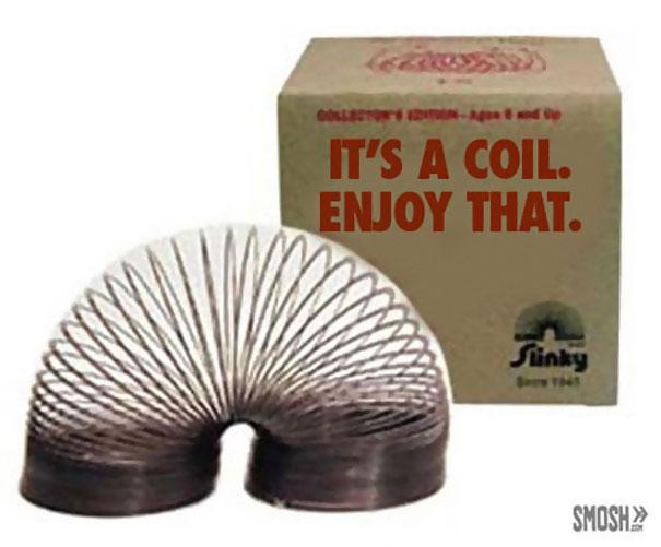 It's A Coil. Enjoy That