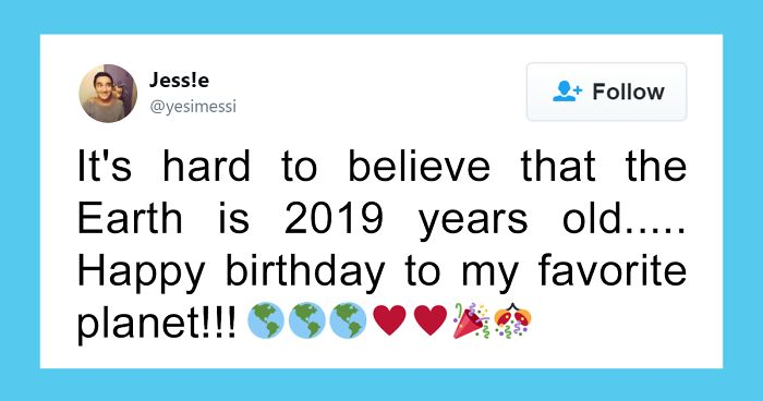 17 people who thought earth is 2019 years old and congratulated it