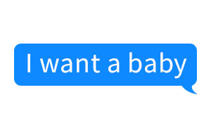 "50 Of The Best Responses To The ""Text Your Boyfriend 'I Want A Baby'"" Challenge"