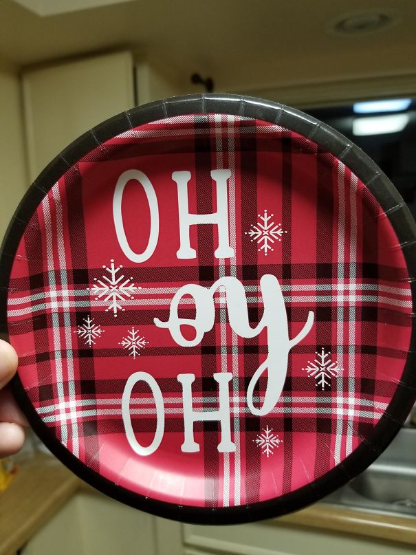 "My GF Wondered Why I Bought Plates For Christmas That Said ""Oh Oy Oh"" On Them... I Had To Tell Her She Was Holding Them Upside Down"
