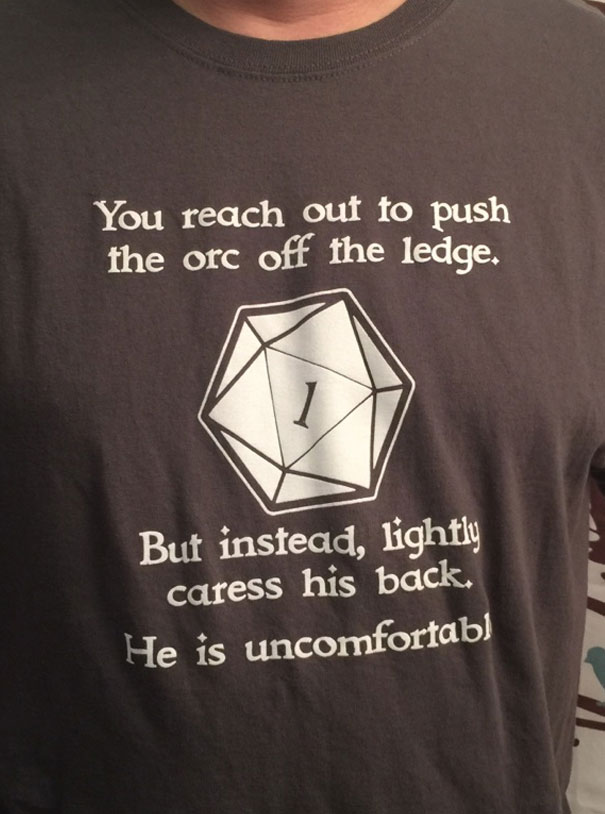 I'm Notorious In My D&D Group For My Horrible Rolls. Gimping My Character. Endangering My Group. Yesterday, My Dungeon Master Gifted Me This Shirt