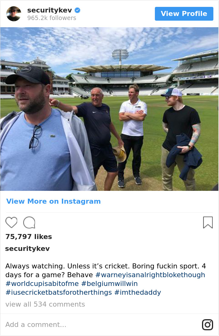 Always Watching. Unless It's Cricket. Boring Fuckin Sport. 4 Days For A Game? Behave #warneyisanalrightblokethough #worldcupisabitofme #belgiumwillwin #iusecricketbatsforotherthings #imthedaddy