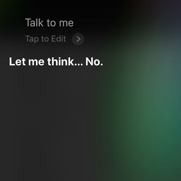 Damn, Siri. What Did I Ever Do To You?