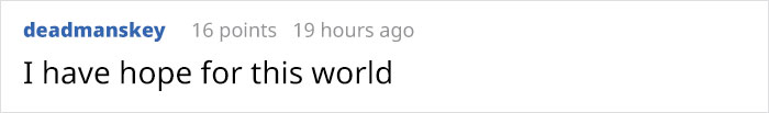 text comment reddit i have hope for this world