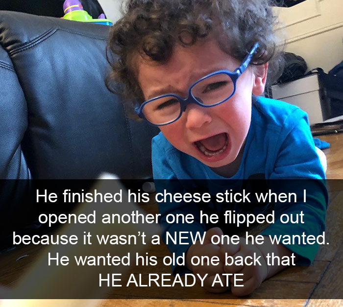 He Finished His Cheese Stick And Asked For More, So When I Opened Another One He Flipped Out Because It Wasn't A New One He Wanted. He Wanted His Old One Back That He Already Ate