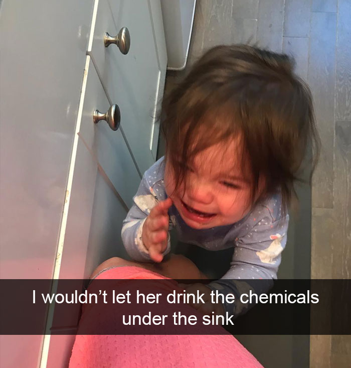 I Wouldn't Let Her Drink The Chemicals Under The Sink