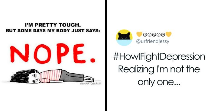 Here Are The 55 Best Responses To #HowIFightDepression People Shared To Help Others