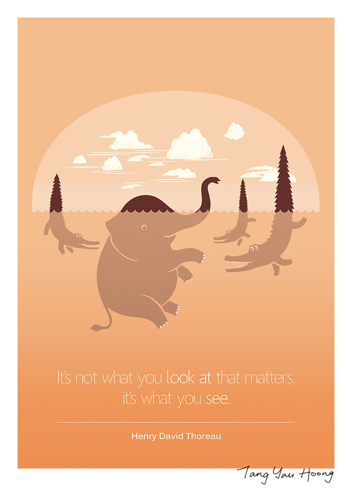 """""""It's Not What You Look At That Matters, It's What You See"""" -Henry David Thoreau"""